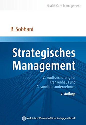 Strategisches Management: Zukunftssicherung für Krankenhaus und Gesundheitsunternehmen (Health Care Management)