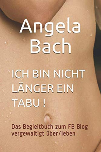 ICH BIN NICHT LÄNGER EIN TABU !: Das Begleitbuch zum FB Blog vergewaltigt über/leben