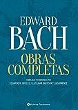 Obras Completas - Edward Bach: Compiladas y comentadas por Eduardo H. Grecco, Lluís...