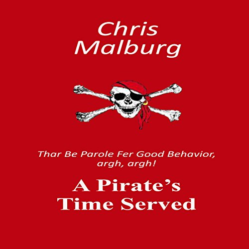A Pirate's Time Served: 'Thar Be Parole for Good Behavior, Argh, Argh!' audiobook cover art