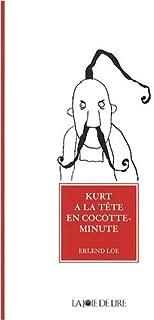 Kurt a la t??te en cocotte-minute by Erlend Loe (2009-01-30)