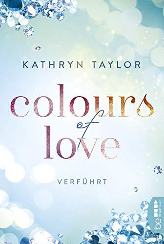 Colours of Love - Verführt: Roman (German Edition)