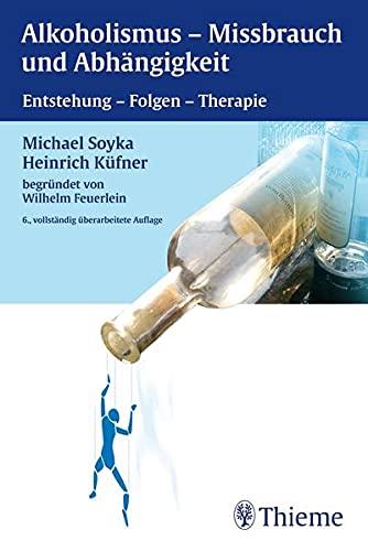 Alkoholismus - Mißbrauch und Abhängigkeit: Entstehung - Folgen - Therapie