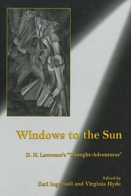 [Windows to the Sun: D.H. Lawrence's 'thought-adventures'] (By: Earl G. Ingersoll) [published: February, 2009]
