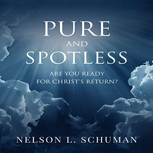 Pure and Spotless: Are You Ready for Christ's Return? audiobook cover art