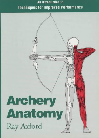 Archery Anatomy: An Introduction to Techniques for Improved Perf