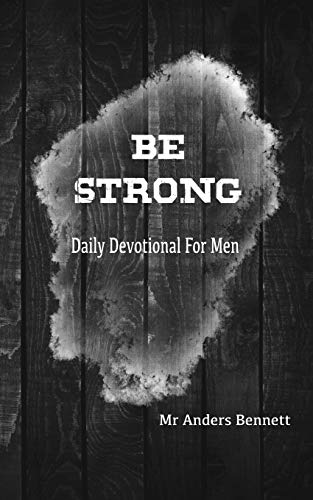 Be Strong: Daily Devotional for Men