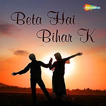 Beta Hai Bihar K