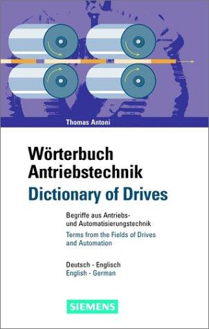Wörterbuch Antriebstechnik/Dictionary of Drives: Begriffe aus der Antriebs- und Automatisierungstechnik/Terms from the Fields of Drives and Automation. Deutsch-Englisch/English-German