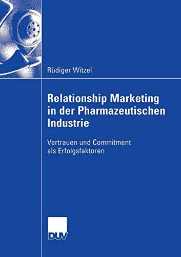 Relationship Marketing in der Pharmazeutischen Industrie: Vertrauen und Commitment als Erfolgsfaktoren