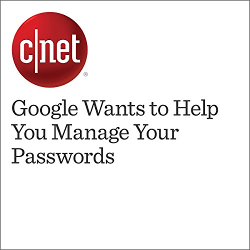 Google Wants to Help You Manage Your Passwords audiobook cover art