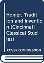 Homer, Tradition and Invention (Cincinnati Classical Studies)