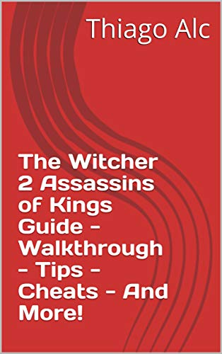 The Witcher 2 Assassins of Kings Guide - Walkthrough - Tips - Cheats - And More! (English Edition)