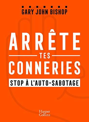 Arrête tes conneries: Stop à l'autosabotage