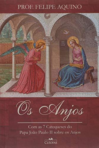 Os Anjos. Com as 7 Catequeses do Papa Joao Paulo II Sobre os Anjos