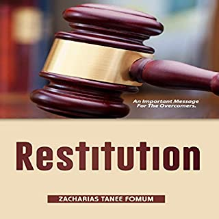 Restitution: An Important Message for the Overcomers     Practical Helps for the Overcomers, Book 11              By:                                                                                                                                 Zacharias Tanee Fomum                               Narrated by:                                                                                                                                 Gerald Zimmerman                      Length: 2 hrs and 41 mins     Not rated yet     Overall 0.0