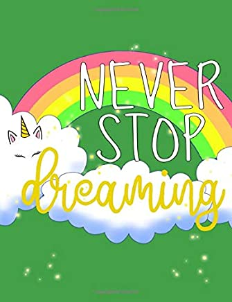 Never stop Dreaming: Unicorn Green Lover Colorful Rainbow Journal (Wide Ruled 7.44 x 9.69 inches Notebook for Girls) Writing Journal Lined, Diary, Composition Notebook for Kids