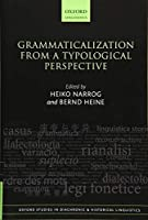 Grammaticalization from a Typological Perspective (Oxford Studies in Diachronic and Historical Linguistics)