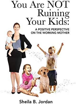 You Are NOT Ruining Your Kids A Positive Perspective on the Working Mom product image
