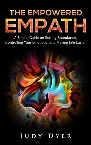The Empowered Empath A Simple Guide on Setting Boundaries Controlling Your Emotions and Making product image