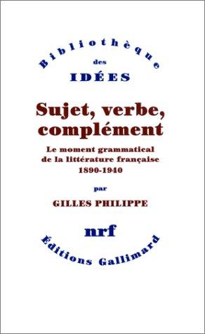Sujet, verbe, complément : Le moment grammatical de la littérature française 1890-1940