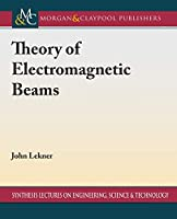 Theory of Electromagnetic Beams (Synthesis Lectures on Engineering, Science, and Technology)