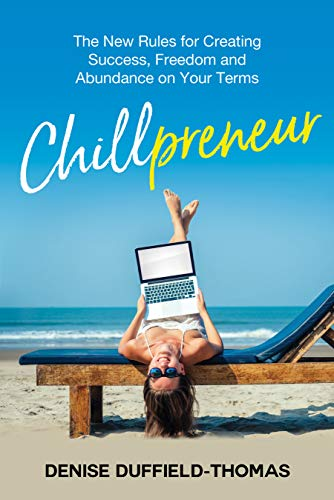 Chillpreneur: The New Rules for Creating Success, Freedom, and Abundance on Your Terms by [Denise Duffield Thomas]