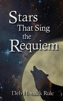 Stars That Sing the Requiem by [Deb Houdek Rule]