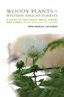 Woody Plants of Western African Forests: A Guide to the Foredt Trees, Schrubs and Lianes from Senegal to Ghana (Botanical Magazine Monograph)