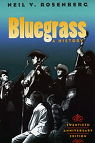 Bluegrass: A HISTORY 20TH ANNIVERSARY EDITION (Music in American Life)