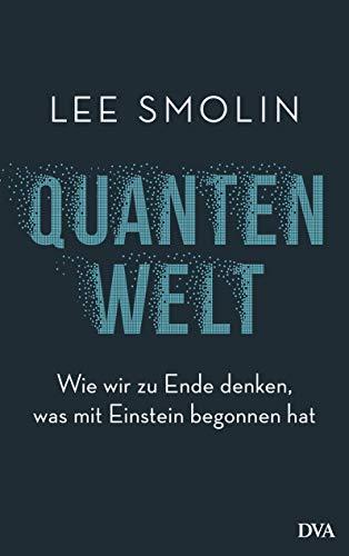 Quantenwelt: Wie wir zu Ende denken, was mit Einstein begonnen hat