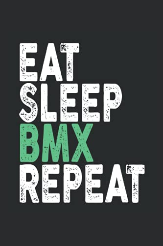 Eat, Sleep, BMX, Repeat: Funny Cool Novelty Gift ~ Small Lined Notebook (6'' X 9')