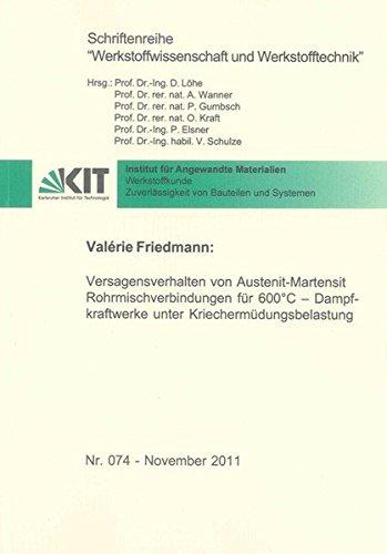 Versagensverhalten von Austenit-Martensit Rohrmischverbindungen für 600°C – Dampfkraftwerke unter Kriechermüdungsbelastung (Schriftenreihe Werkstoffwissenschaft und Werkstofftechnik)
