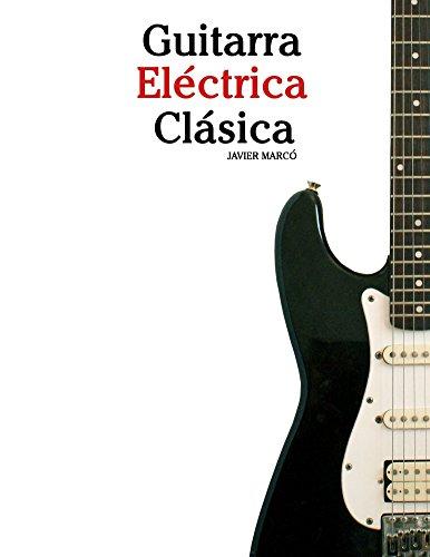 Guitarra Eléctrica Clásica: Piezas fáciles de Bach, Mozart, Beethoven y otros compositores...