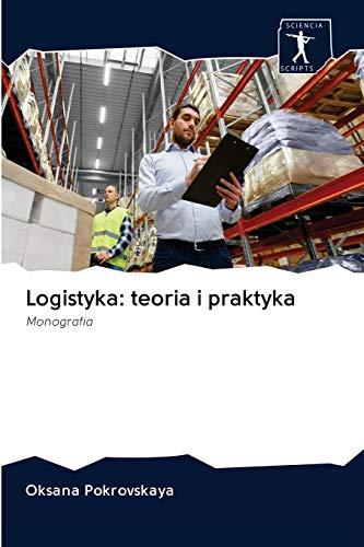 Logistyka: teoria i praktyka: Monografia