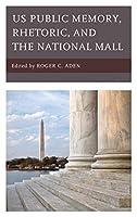 U.S. Public Memory, Rhetoric, and the National Mall (Lexington Studies in Contemporary Rhetoric)
