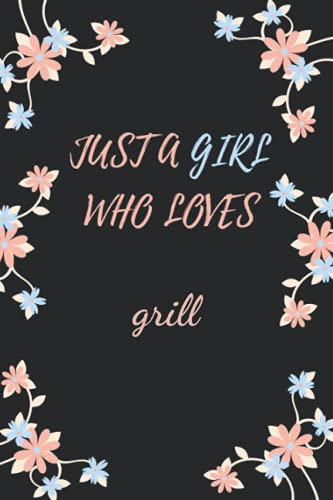 Just a Girl Who Loves grill: Cute grill Notebook Journal For Girls, Kids, Teenagers. Perfect Birthday Gift Idea For grill Lovers. Blank Lined grill Notebook Diary .