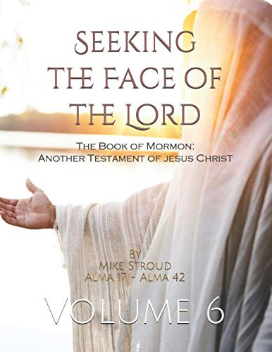 Seeking the Face of the Lord: The Book of Mormon: Another Testament of Jesus Christ