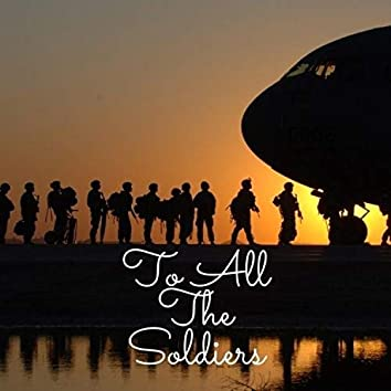 To All The Soldiers