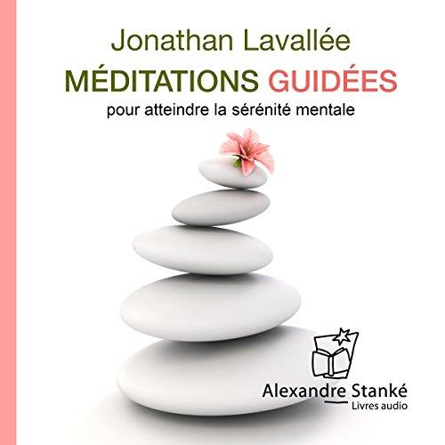 Couverture de Méditations guidées pour atteindre la sérénité mentale