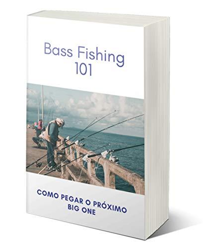 Bass Fishing 101: Como pegar o próximo Big One (Portuguese Edition)
