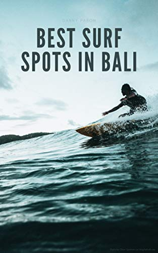 Best Surf Spots in Bali: A Guide from Surfing Beginners to Professional Surfers in Bali Indonesia (English Edition)