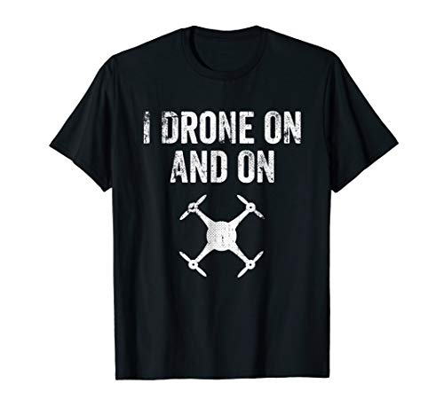 I Drone On And On Funny Quadcopter Racing T-shirt