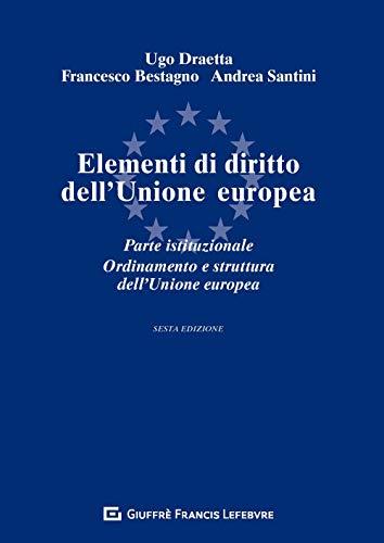 Elementi di diritto dell'Unione Europea. Parte istituzionale. Ordinamento e struttura dell'Unione Europea