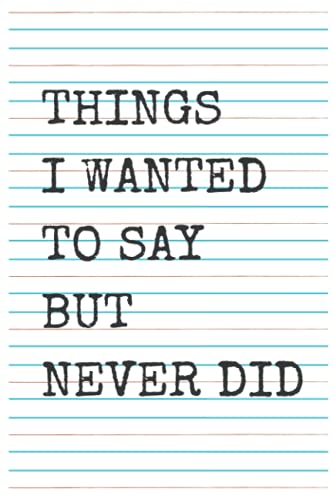 Things I Wanted To Say But Never Did: Self Love Memories Self Thoughts Blank Lined Journal For Writers And Dreamers 120 Pages 6x