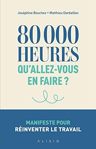 80 000 heures. Qu'allez-vous en faire ? (French Edition)