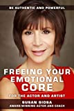 FREEING YOUR EMOTIONAL CORE - For the Actor and Artist: Be Authentic and Powerful (English Edition)