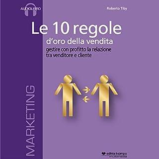 Le 10 regole d'oro della vendita                   Di:                                                                                                                                 Roberto Tiby                               Letto da:                                                                                                                                 Roberto Tiby                      Durata:  1 ora e 20 min     25 recensioni     Totali 3,8
