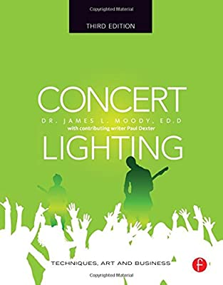Concert Lighting, Third Edition: Techniques, Art and Business