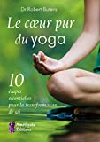 Le coeur Pur du Yoga - 10 Etapes Essentielles pour la Transformation de Soi